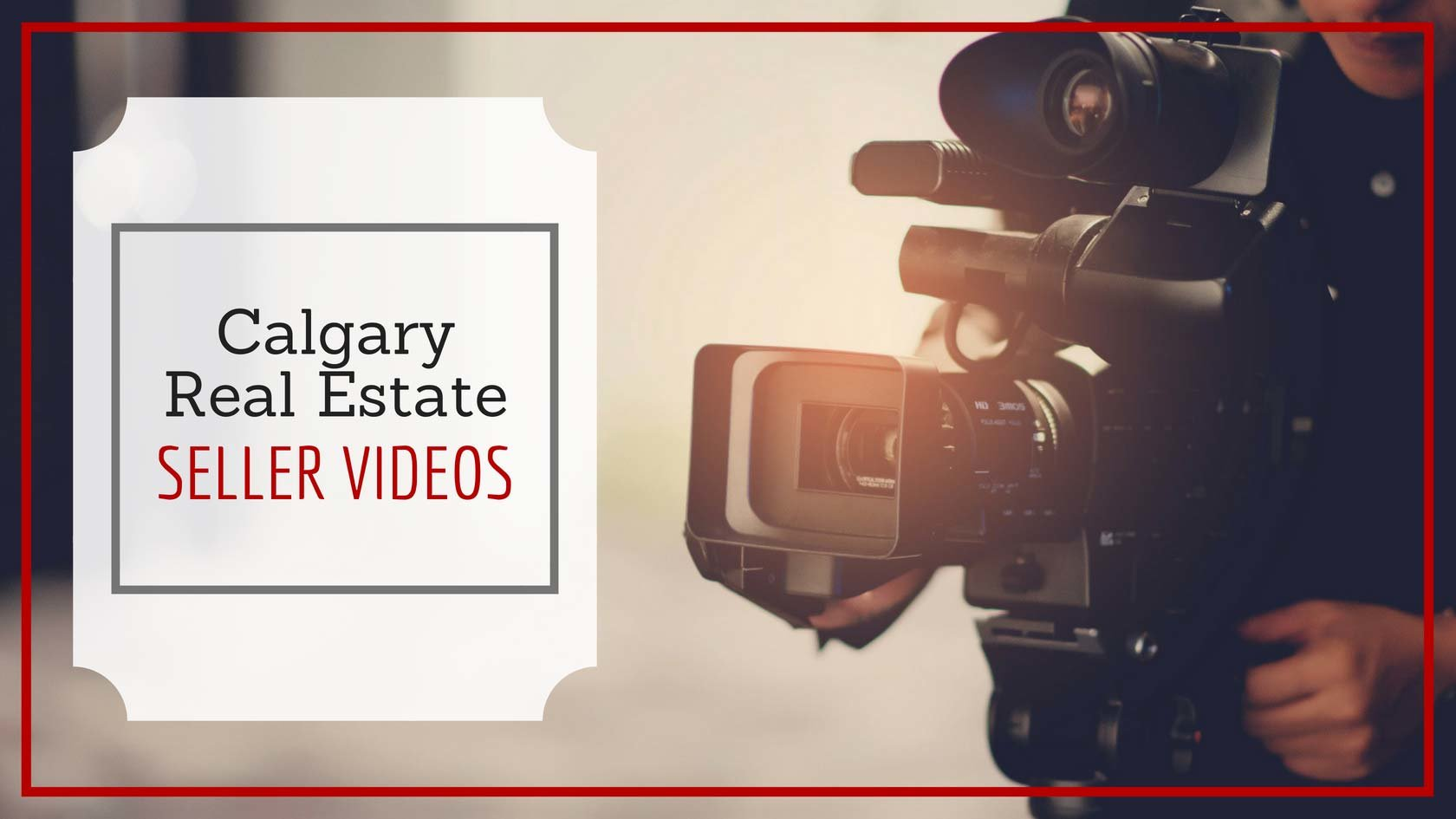 Calgary Real Estate Videos For Sellers