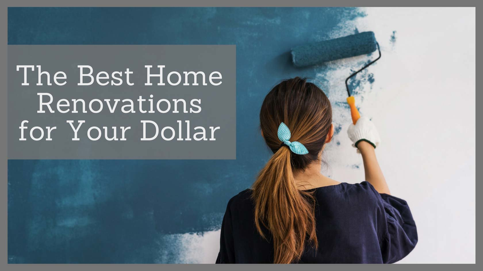 The Best Home Renovations for Your Dollar